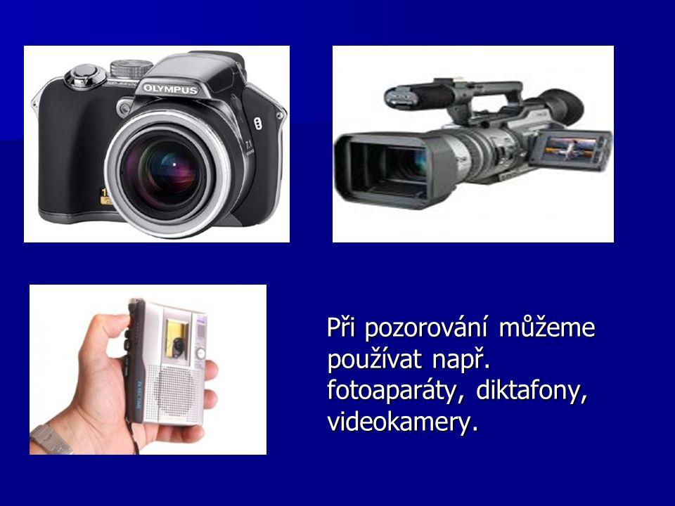 Při pozorování můžeme používat např. fotoaparáty, diktafony, videokamery.