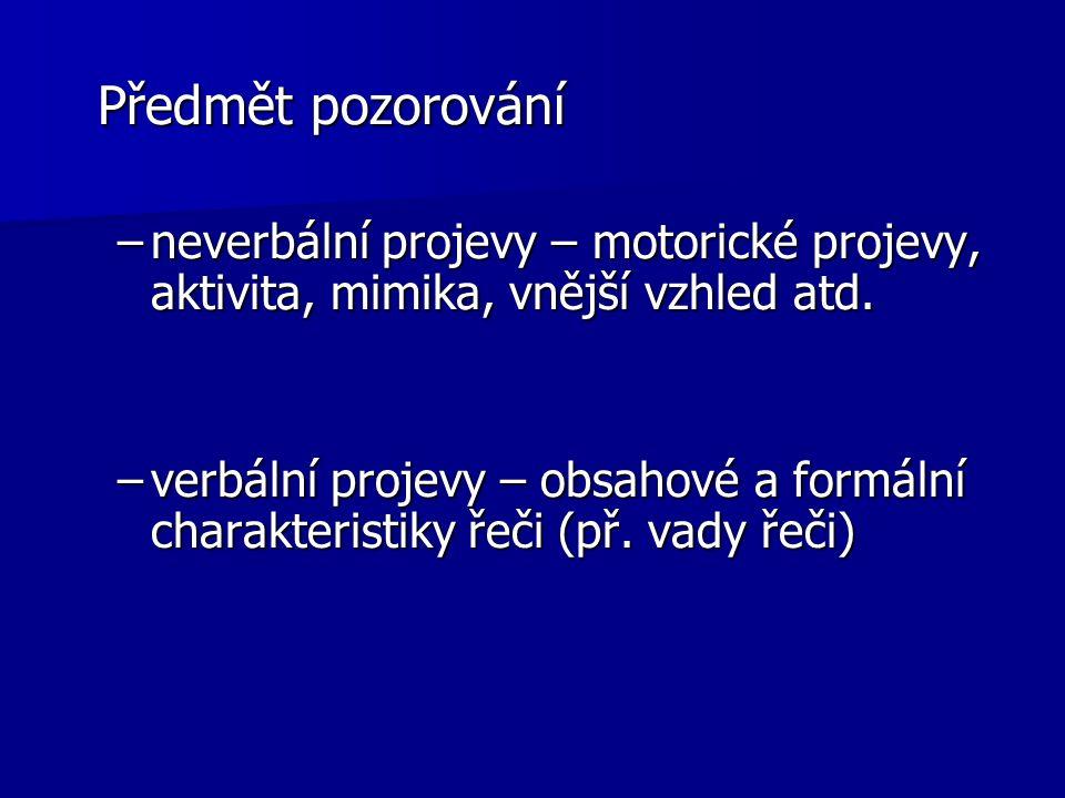 Předmět pozorování Předmět pozorování –neverbální projevy – motorické projevy, aktivita, mimika, vnější vzhled atd.