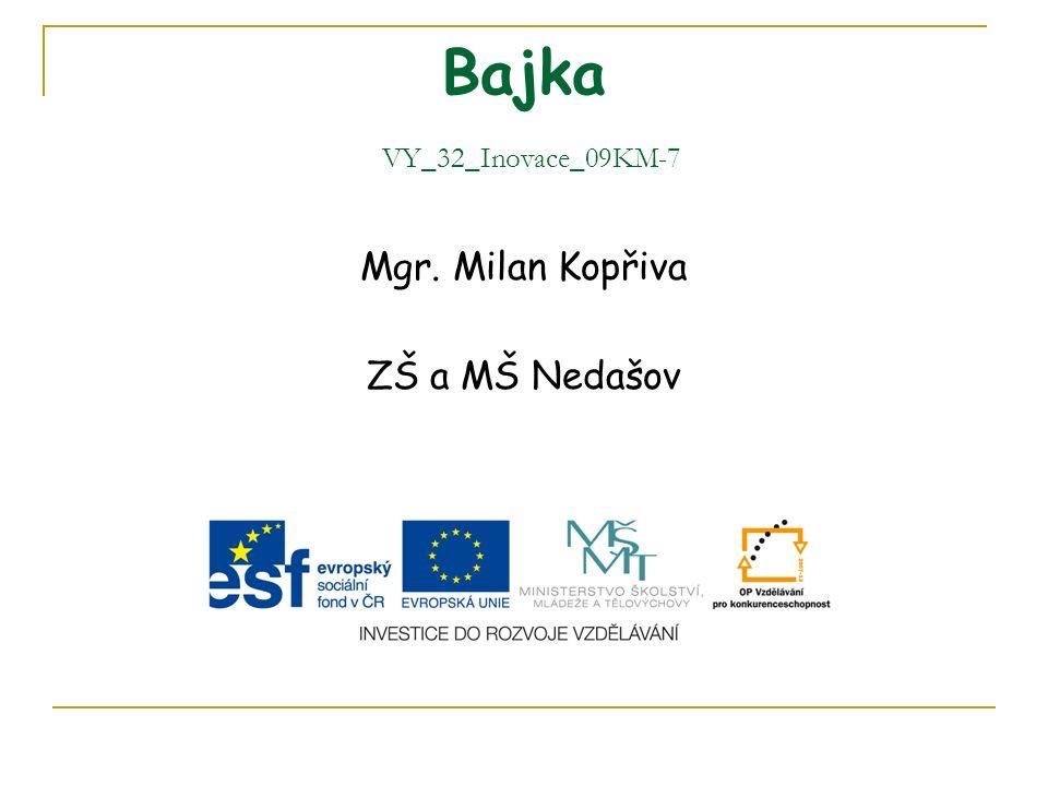 Bajka VY_32_Inovace_09KM-7 Mgr. Milan Kopřiva ZŠ a MŠ Nedašov