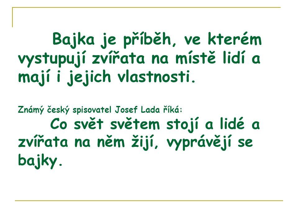 Josefa Ladu známe jako autora např. Kocoura Mikeše. Ale napsal i bajky, které stojí za to číst.