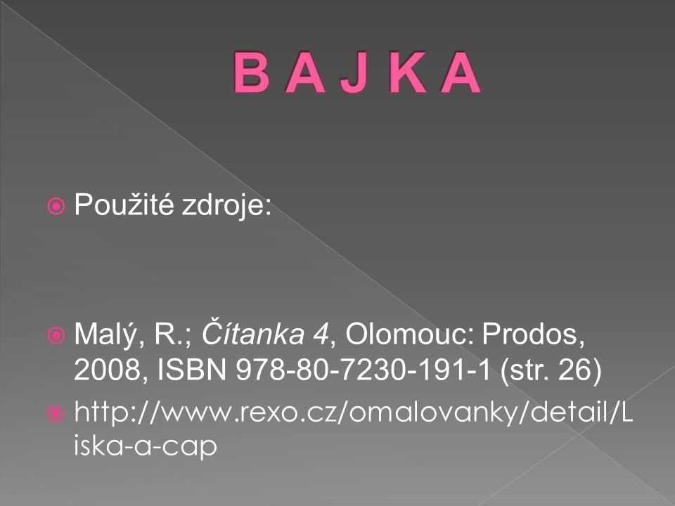  Použité zdroje:  Malý, R.; Čítanka 4, Olomouc: Prodos, 2008, ISBN 978-80-7230-191-1 (str. 26)  http://www.rexo.cz/omalovanky/detail/L iska-a-cap