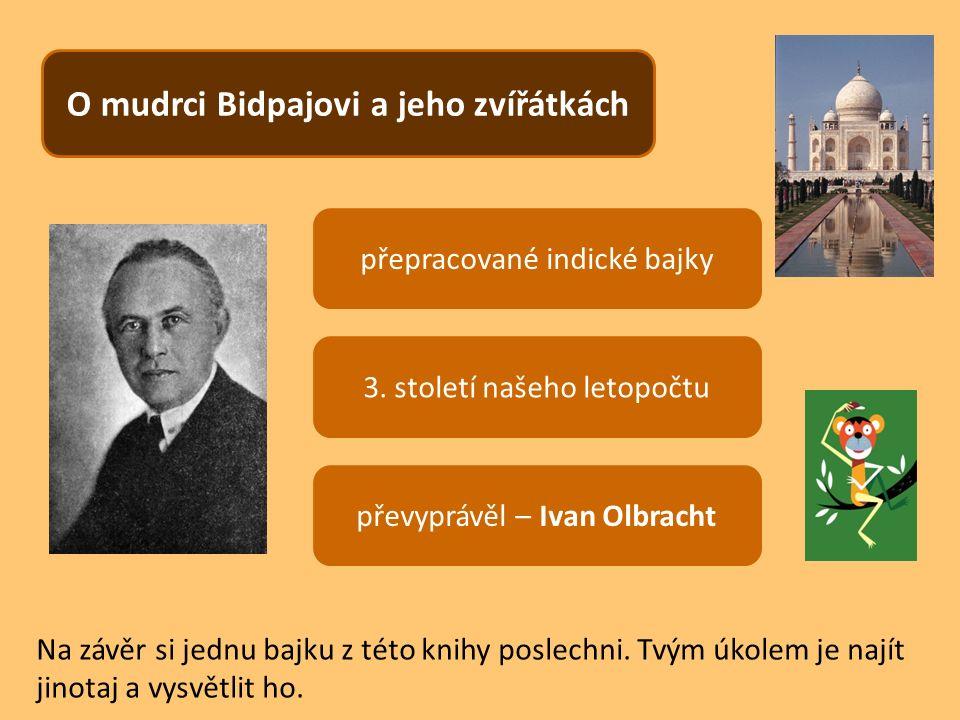 O mudrci Bidpajovi a jeho zvířátkách přepracované indické bajky převyprávěl – Ivan Olbracht 3.