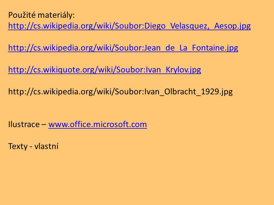 Použité materiály: http://cs.wikipedia.org/wiki/Soubor:Diego_Velasquez,_Aesop.jpg http://cs.wikipedia.org/wiki/Soubor:Jean_de_La_Fontaine.jpg http://cs.wikiquote.org/wiki/Soubor:Ivan_Krylov.jpg http://cs.wikipedia.org/wiki/Soubor:Ivan_Olbracht_1929.jpg Ilustrace – www.office.microsoft.comwww.office.microsoft.com Texty - vlastní