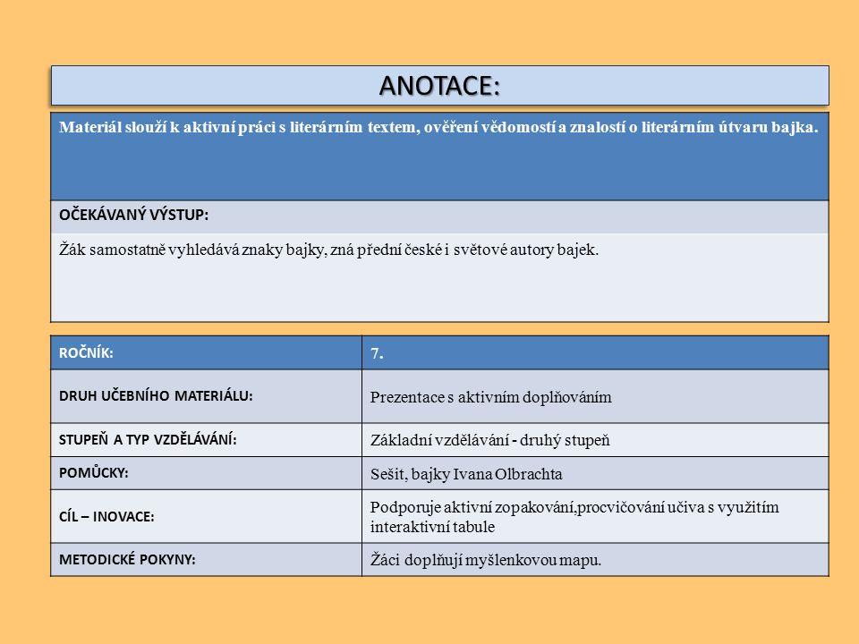 ANOTACE:ANOTACE: ROČNÍK: 7. DRUH UČEBNÍHO MATERIÁLU: Prezentace s aktivním doplňováním STUPEŇ A TYP VZDĚLÁVÁNÍ: Základní vzdělávání - druhý stupeň POM