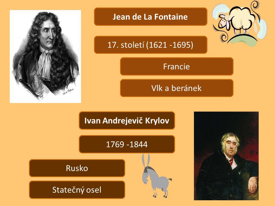 Jean de La Fontaine 17. století (1621 -1695) Francie Vlk a beránek Ivan Andrejevič Krylov 1769 -1844 Rusko Statečný osel