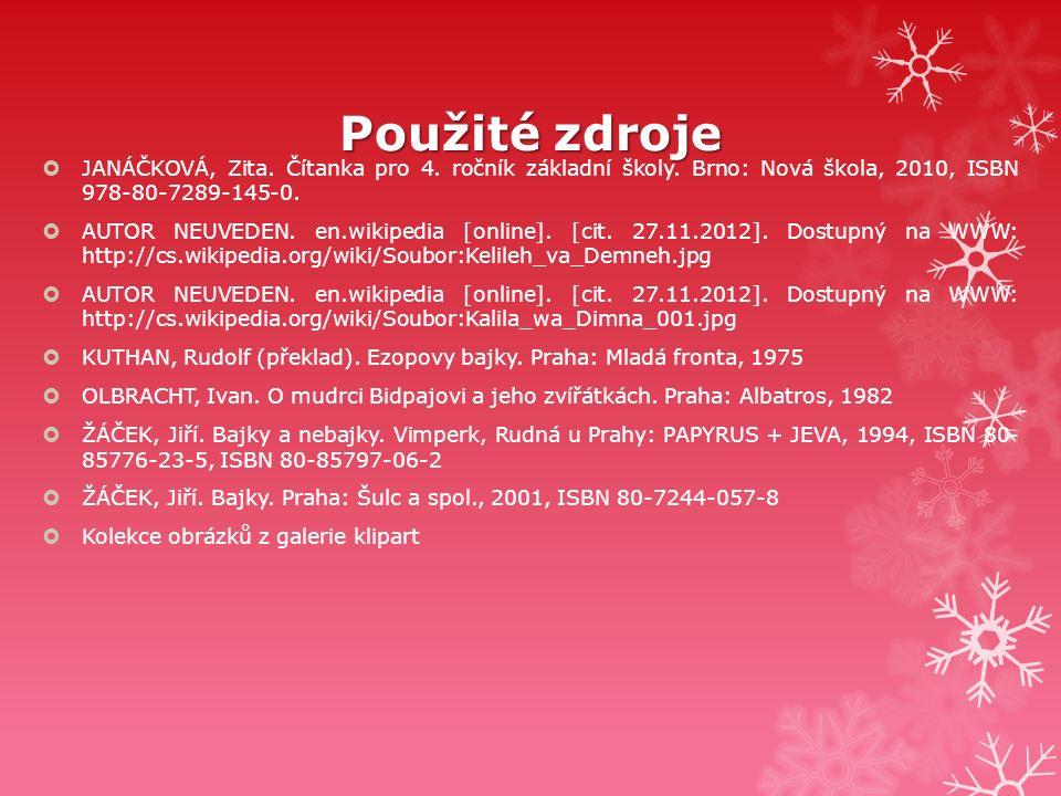 Použitézdroje Použité zdroje  JANÁČKOVÁ, Zita. Čítanka pro 4. ročník základní školy. Brno: Nová škola, 2010, ISBN 978-80-7289-145-0.  AUTOR NEUVEDEN