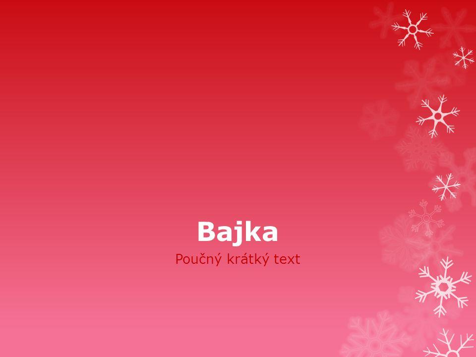 Bajka  Bajka je mravoučné vyprávění. Zvířata nebo věci v něm jednají jako lidé (=alegorie).