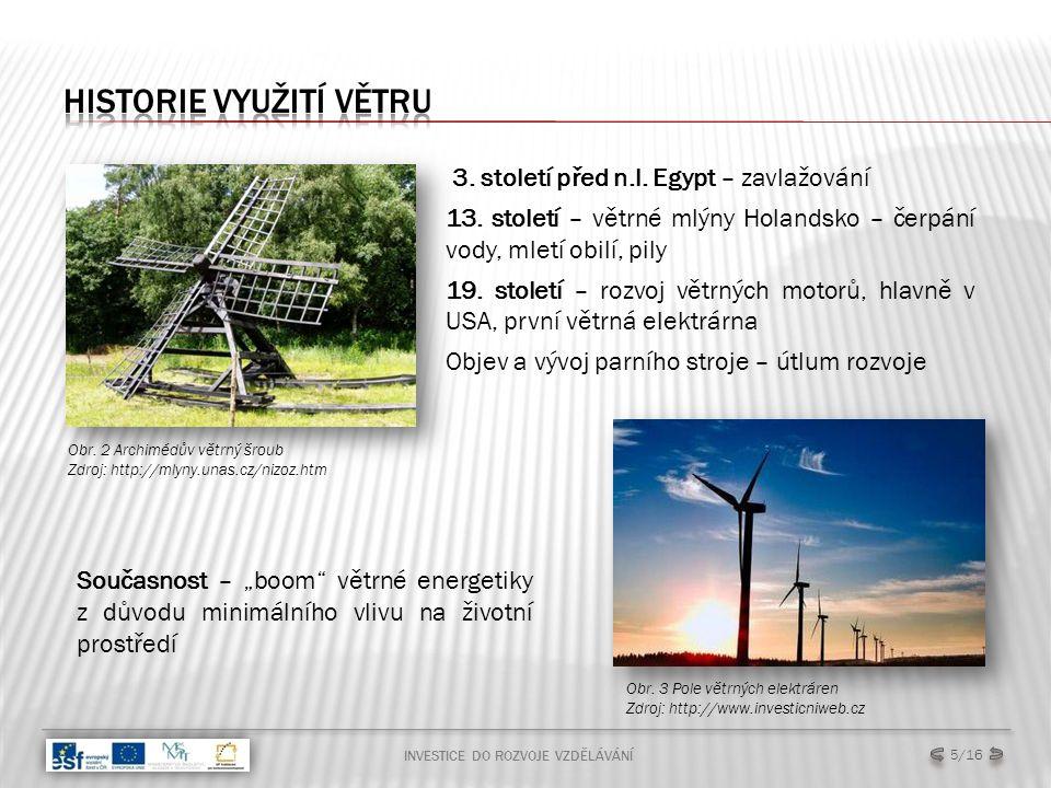 INVESTICE DO ROZVOJE VZDĚLÁVÁNÍ 5/16 Obr. 2 Archimédův větrný šroub Zdroj: http://mlyny.unas.cz/nizoz.htm Obr. 3 Pole větrných elektráren Zdroj: http:
