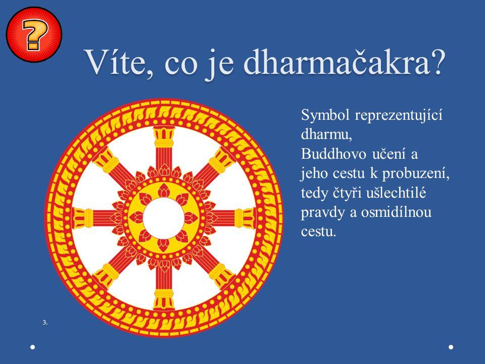 Víte, co je dharmačakra? Víte, co je dharmačakra? 3)3) Symbol reprezentující dharmu, Buddhovo učení a jeho cestu k probuzení, tedy čtyři ušlechtilé pr