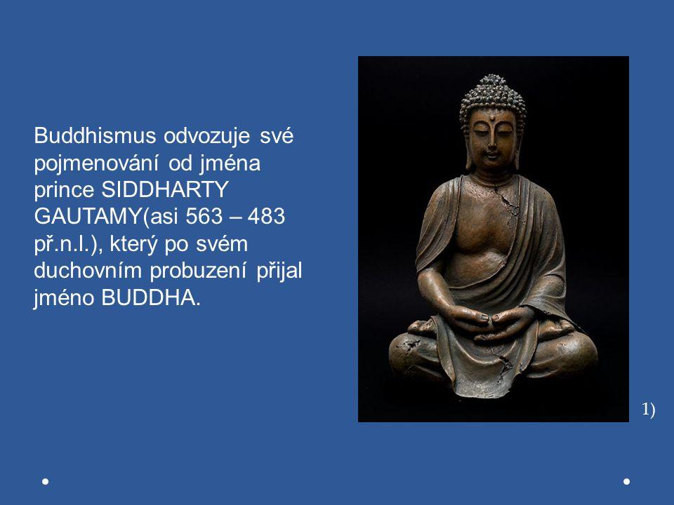 Buddhismus odvozuje své pojmenování od jména prince SIDDHARTY GAUTAMY(asi 563 – 483 př.n.l.), který po svém duchovním probuzení přijal jméno BUDDHA. 1
