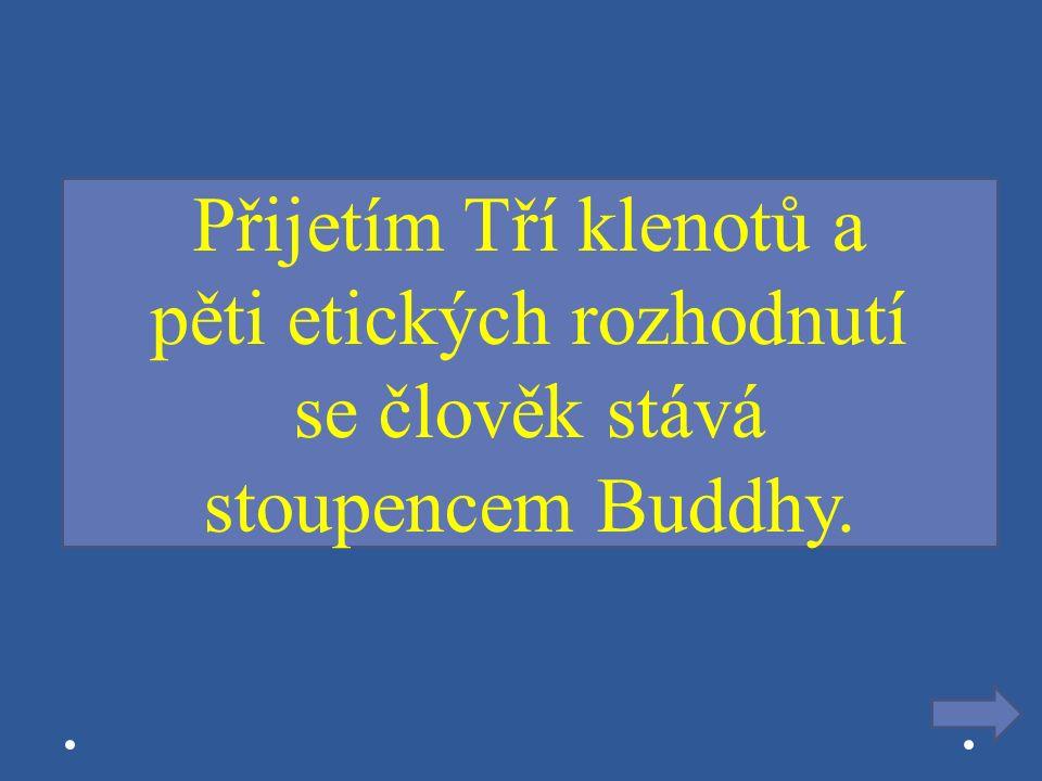 Přijetím Tří klenotů a pěti etických rozhodnutí se člověk stává stoupencem Buddhy.