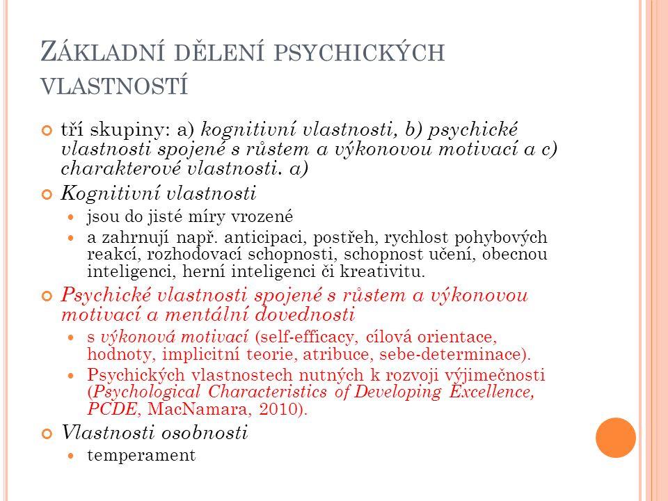 Z ÁKLADNÍ DĚLENÍ PSYCHICKÝCH VLASTNOSTÍ tří skupiny: a) kognitivní vlastnosti, b) psychické vlastnosti spojené s růstem a výkonovou motivací a c) charakterové vlastnosti.