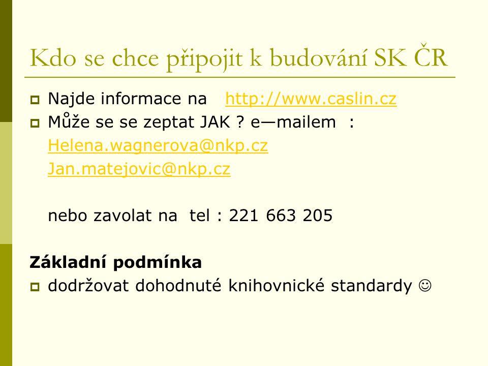 Kdo se chce připojit k budování SK ČR  Najde informace na http://www.caslin.czhttp://www.caslin.cz  Může se se zeptat JAK .