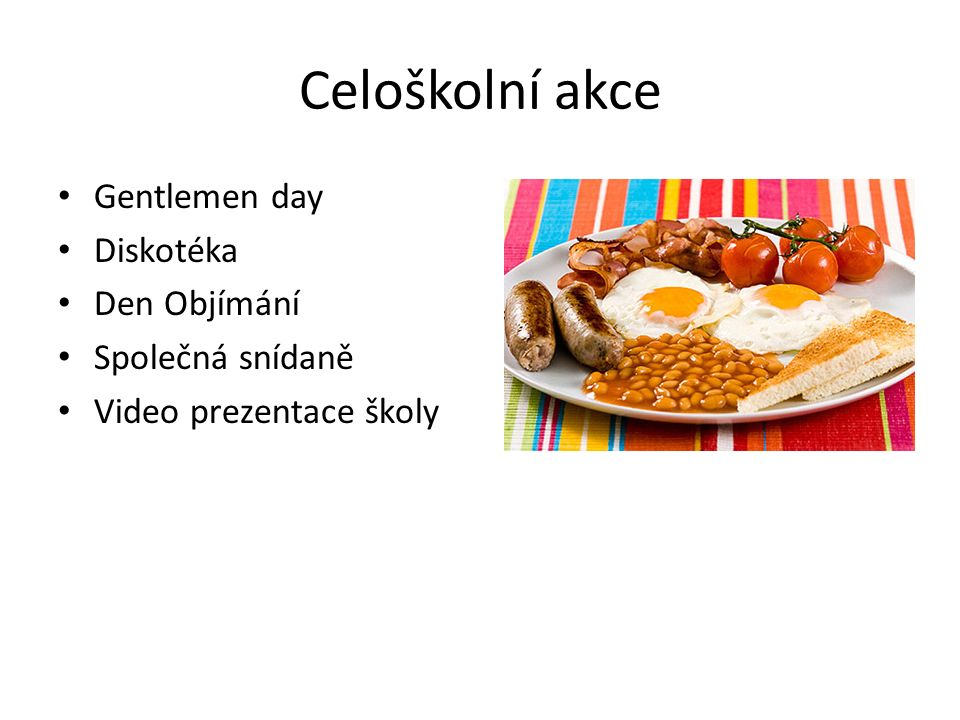 Celoškolní akce Gentlemen day Diskotéka Den Objímání Společná snídaně Video prezentace školy