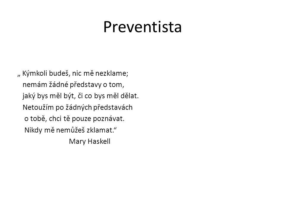 """Preventista """" Kýmkoli budeš, nic mě nezklame; nemám žádné představy o tom, jaký bys měl být, či co bys měl dělat."""