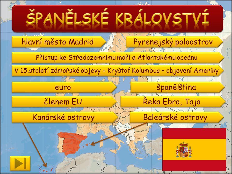 Pyrenejský poloostrov V 15.století zámořské objevy - Kryštof Kolumbus – objevení Ameriky členem EU euro Kanárské ostrovy španělština Baleárské ostrovy hlavní město Madrid Přístup ke Středozemnímu moři a Atlantskému oceánu Řeka Ebro, Tajo