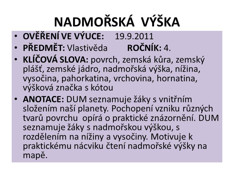 NADMOŘSKÁ VÝŠKA OVĚŘENÍ VE VÝUCE: 19.9.2011 PŘEDMĚT: Vlastivěda ROČNÍK: 4.
