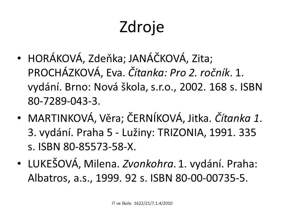 Zdroje HORÁKOVÁ, Zdeňka; JANÁČKOVÁ, Zita; PROCHÁZKOVÁ, Eva. Čítanka: Pro 2. ročník. 1. vydání. Brno: Nová škola, s.r.o., 2002. 168 s. ISBN 80-7289-043