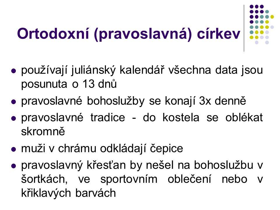 Ortodoxní (pravoslavná) církev používají juliánský kalendář všechna data jsou posunuta o 13 dnů pravoslavné bohoslužby se konají 3x denně pravoslavné