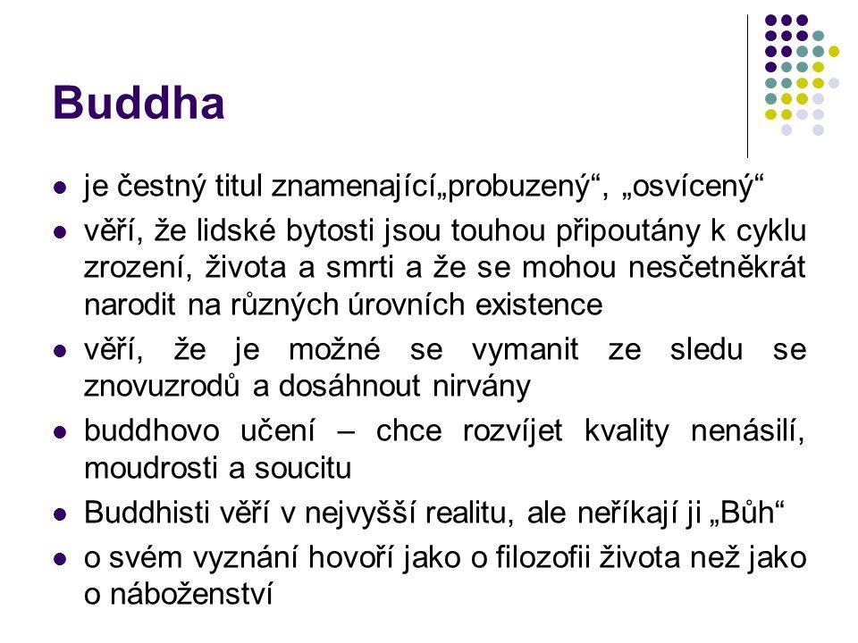 """Buddha je čestný titul znamenající""""probuzený , """"osvícený věří, že lidské bytosti jsou touhou připoutány k cyklu zrození, života a smrti a že se mohou nesčetněkrát narodit na různých úrovních existence věří, že je možné se vymanit ze sledu se znovuzrodů a dosáhnout nirvány buddhovo učení – chce rozvíjet kvality nenásilí, moudrosti a soucitu Buddhisti věří v nejvyšší realitu, ale neříkají ji """"Bůh o svém vyznání hovoří jako o filozofii života než jako o náboženství"""
