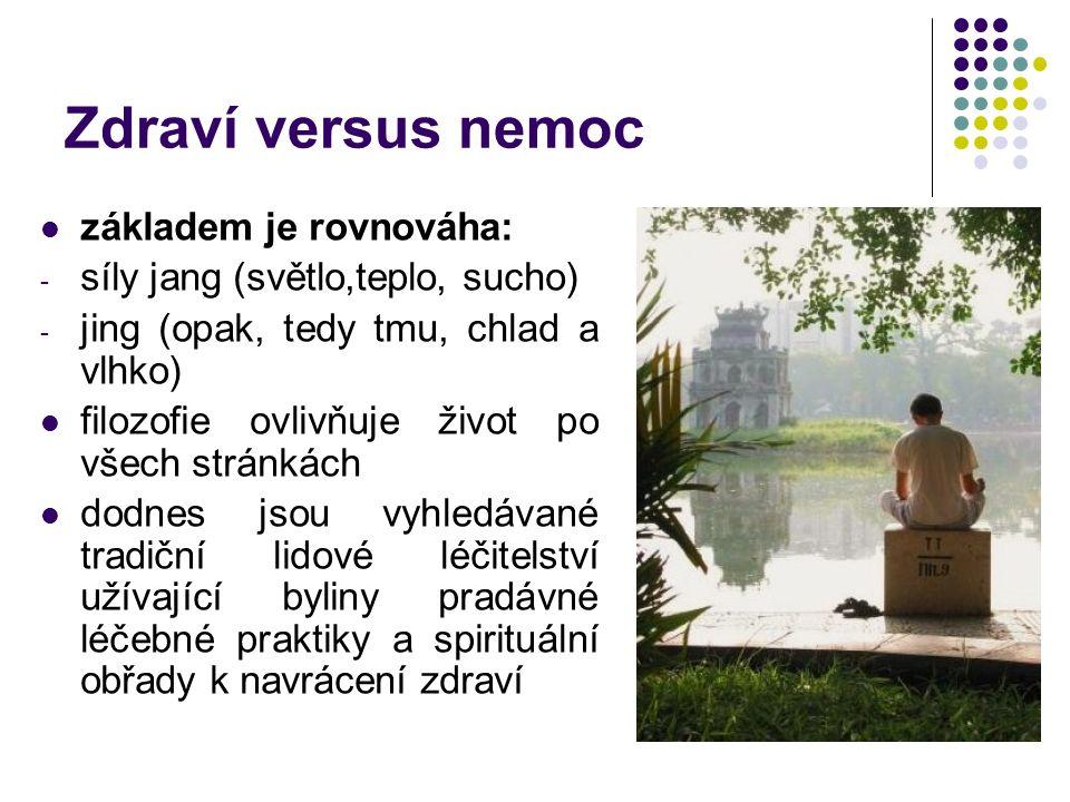 Zdraví versus nemoc základem je rovnováha: - síly jang (světlo,teplo, sucho) - jing (opak, tedy tmu, chlad a vlhko) filozofie ovlivňuje život po všech stránkách dodnes jsou vyhledávané tradiční lidové léčitelství užívající byliny pradávné léčebné praktiky a spirituální obřady k navrácení zdraví