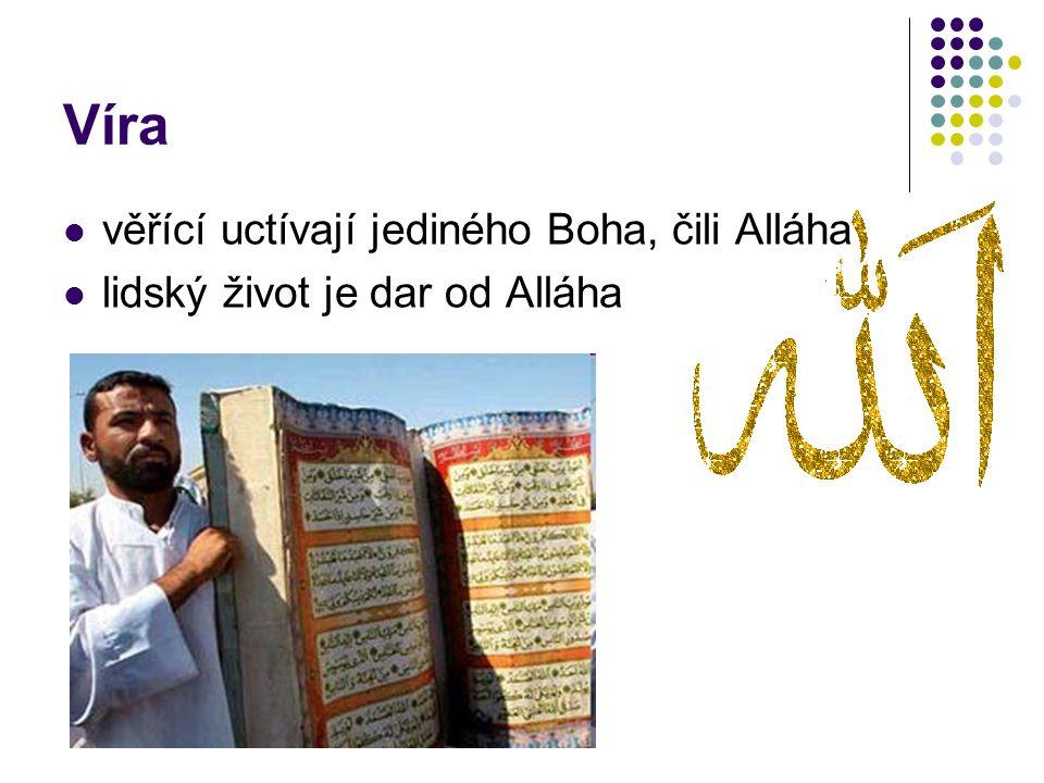 Víra věřící uctívají jediného Boha, čili Alláha lidský život je dar od Alláha