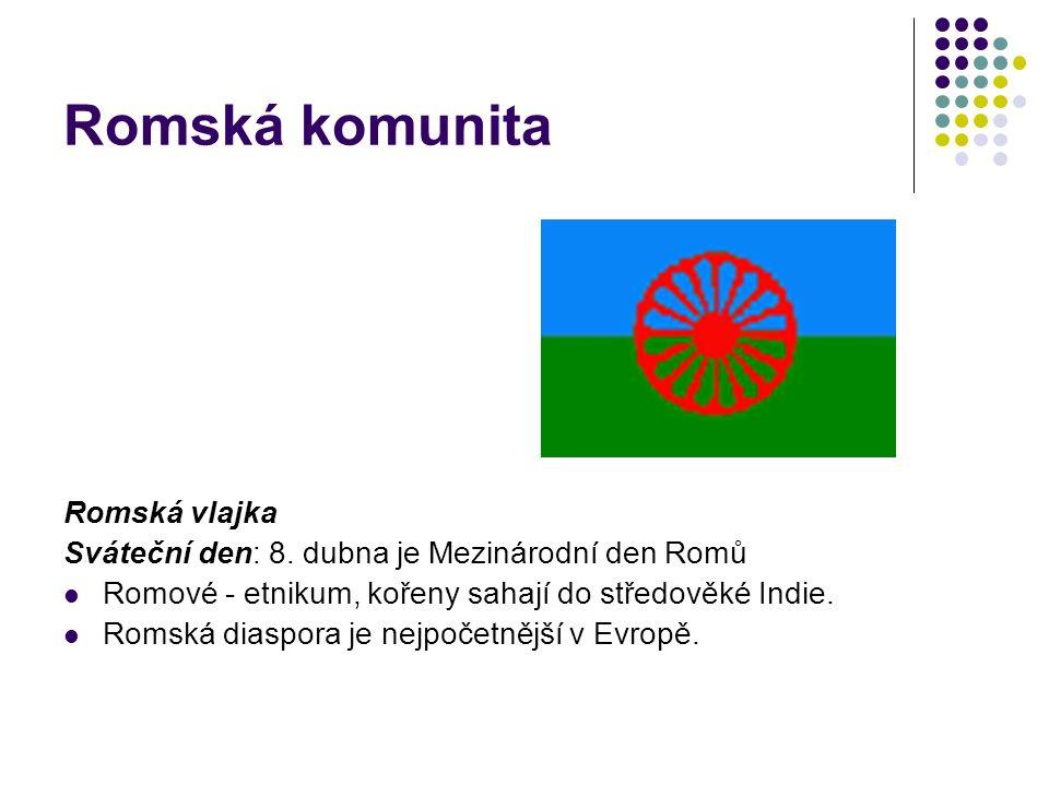 Romská komunita Romská vlajka Sváteční den: 8. dubna je Mezinárodní den Romů Romové - etnikum, kořeny sahají do středověké Indie. Romská diaspora je n