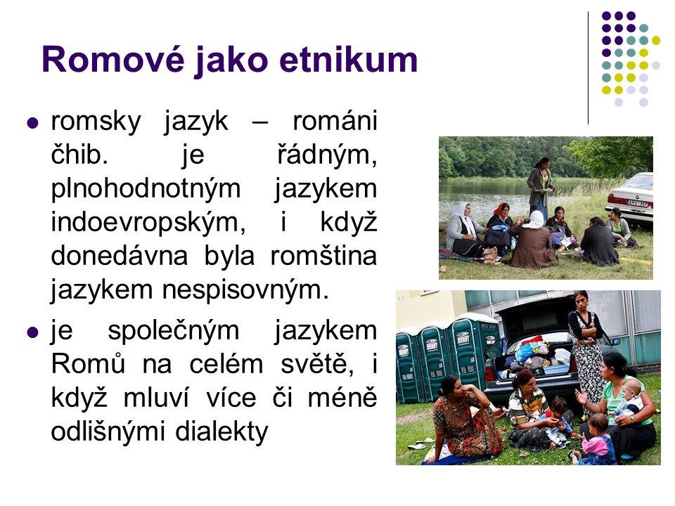 Romové jako etnikum romsky jazyk – románi čhib. je řádným, plnohodnotným jazykem indoevropským, i když donedávna byla romština jazykem nespisovným. je