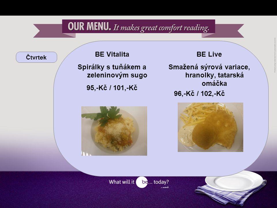 Čtvrtek BE Vitalita Spirálky s tuňákem a zeleninovým sugo 95,-Kč / 101,-Kč BE Live Smažená sýrová variace, hranolky, tatarská omáčka 96,-Kč / 102,-Kč