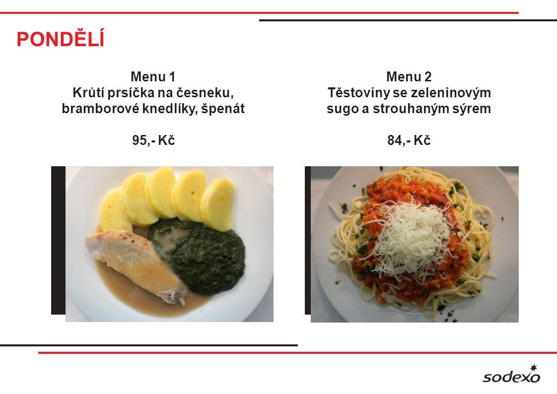 PONDĚLÍ Menu 1 Krůtí prsíčka na česneku, bramborové knedlíky, špenát 95,- Kč Menu 2 Těstoviny se zeleninovým sugo a strouhaným sýrem 84,- Kč