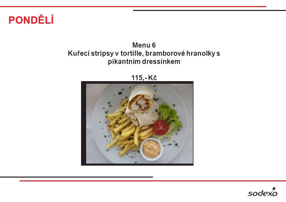 PONDĚLÍ Menu 6 Kuřecí stripsy v tortille, bramborové hranolky s pikantním dressinkem 115,- Kč