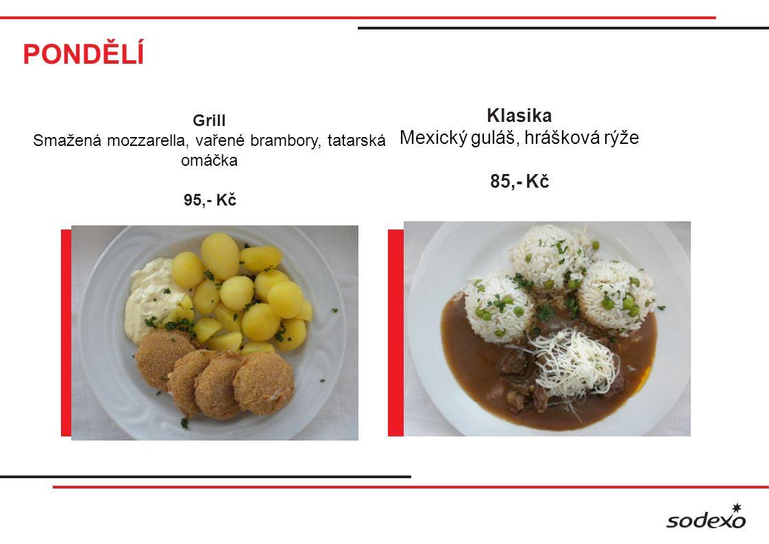 PONDĚLÍ Klasika Mexický guláš, hrášková rýže 85,- Kč Grill Smažená mozzarella, vařené brambory, tatarská omáčka 95,- Kč