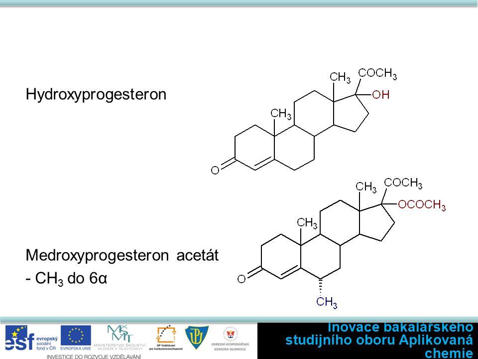 Hydroxyprogesteron Medroxyprogesteron acetát - CH 3 do 6α Inovace bakalářského studijního oboru Aplikovaná chemie