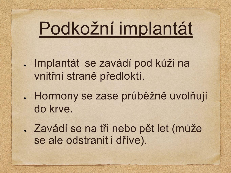 Podkožní implantát Implantát se zavádí pod kůži na vnitřní straně předloktí. Hormony se zase průběžně uvolňují do krve. Zavádí se na tři nebo pět let