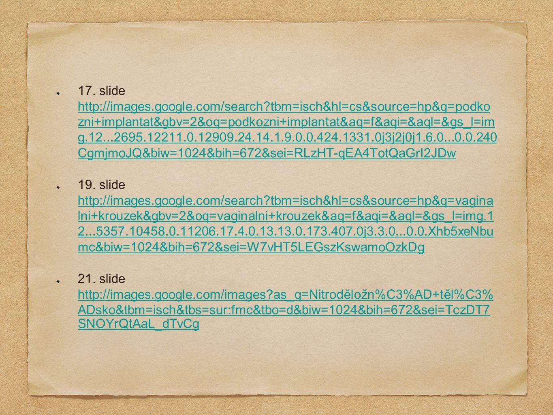 17. slide http://images.google.com/search?tbm=isch&hl=cs&source=hp&q=podko zni+implantat&gbv=2&oq=podkozni+implantat&aq=f&aqi=&aql=&gs_l=im g.12...269