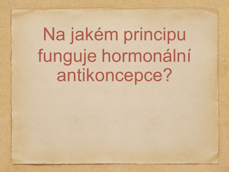 Na jakém principu funguje hormonální antikoncepce?