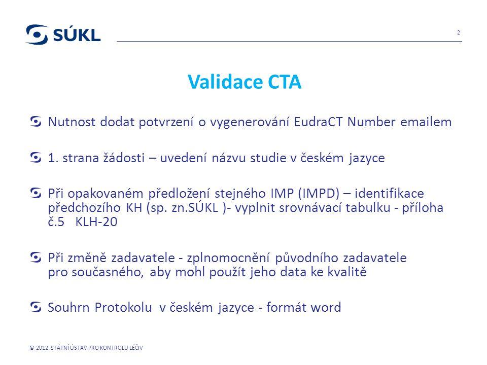 Validace CTA Nutnost dodat potvrzení o vygenerování EudraCT Number emailem 1.