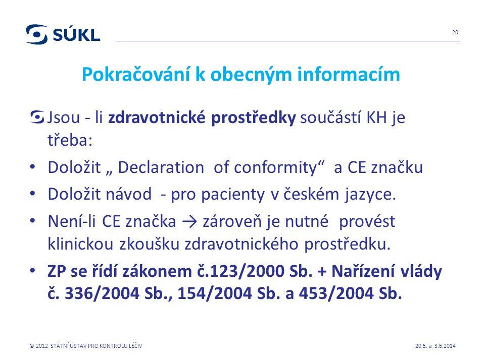 """Pokračování k obecným informacím Jsou - li zdravotnické prostředky součástí KH je třeba: Doložit """" Declaration of conformity a CE značku Doložit návod - pro pacienty v českém jazyce."""