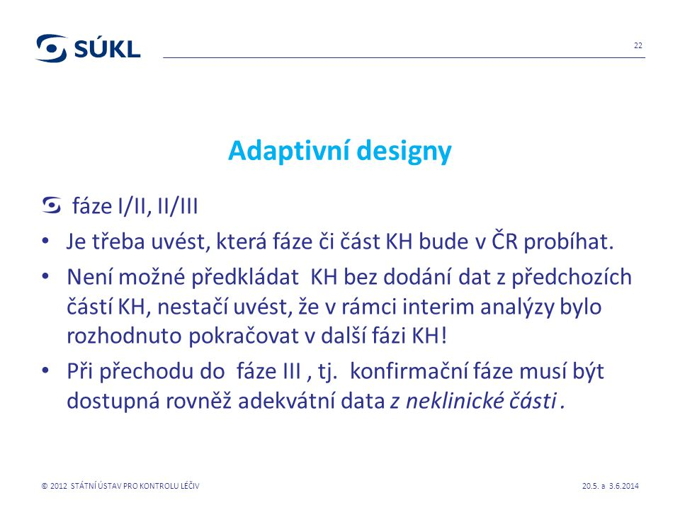 Adaptivní designy fáze I/II, II/III Je třeba uvést, která fáze či část KH bude v ČR probíhat.
