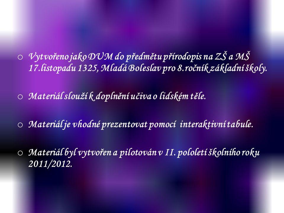 o Vytvořeno jako DUM do předmětu přírodopis na ZŠ a MŠ 17.listopadu 1325, Mladá Boleslav pro 8.ročník základní školy. o Materiál slouží k doplnění uči