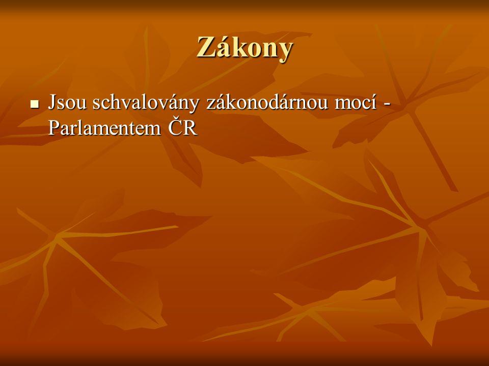 Zákony Jsou schvalovány zákonodárnou mocí - Parlamentem ČR Jsou schvalovány zákonodárnou mocí - Parlamentem ČR
