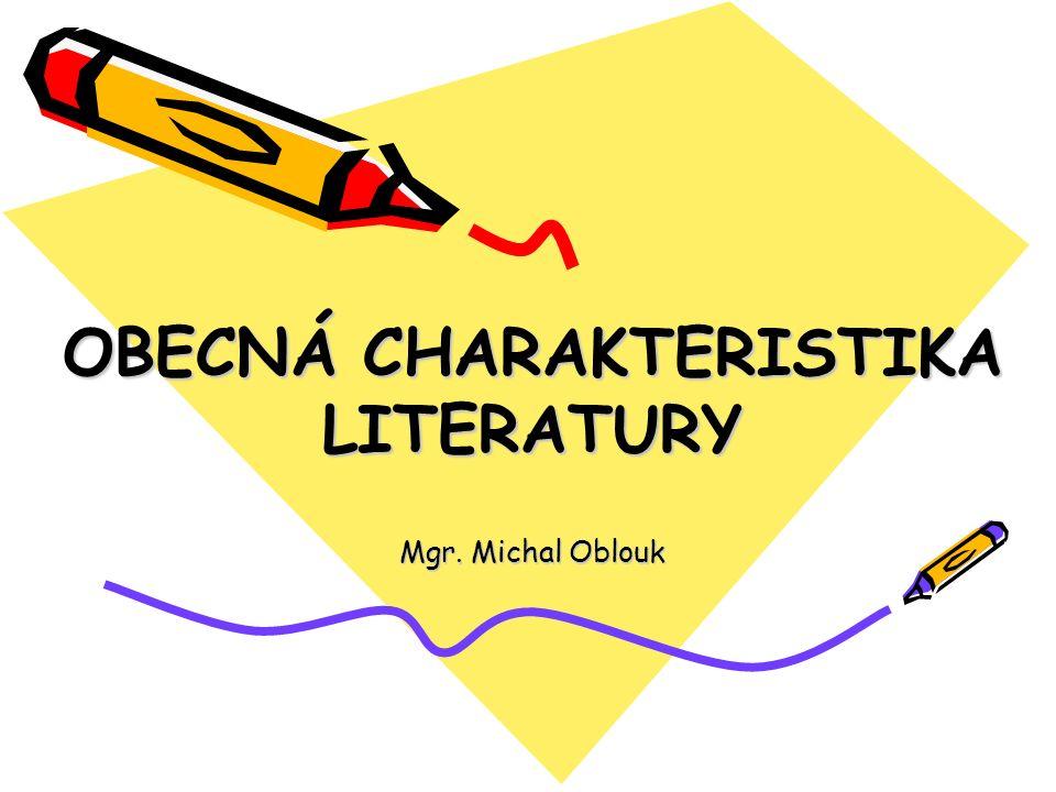 OBECNÁ CHARAKTERISTIKA LITERATURY Mgr. Michal Oblouk