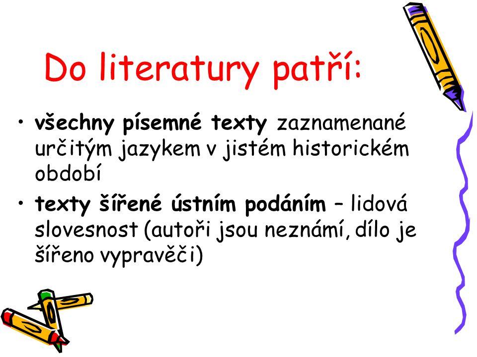 Do literatury patří: všechny písemné texty zaznamenané určitým jazykem v jistém historickém období texty šířené ústním podáním – lidová slovesnost (au