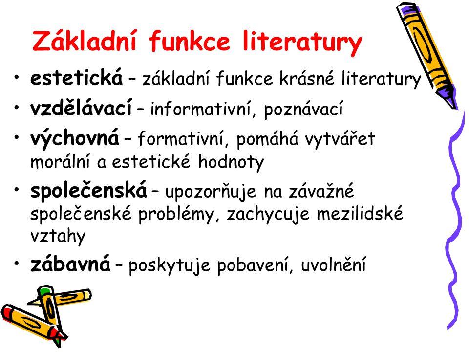 Základní funkce literatury estetická – základní funkce krásné literatury vzdělávací – informativní, poznávací výchovná – formativní, pomáhá vytvářet m