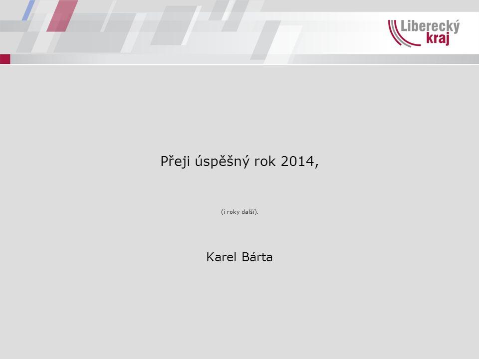Přeji úspěšný rok 2014, (i roky další). Karel Bárta