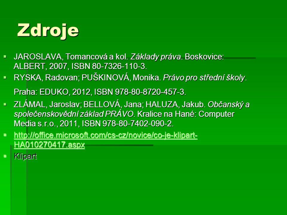Zdroje  JAROSLAVA, Tomancová a kol. Základy práva. Boskovice: ALBERT, 2007, ISBN 80-7326-110-3.  RYSKA, Radovan; PUŠKINOVÁ, Monika. Právo pro středn