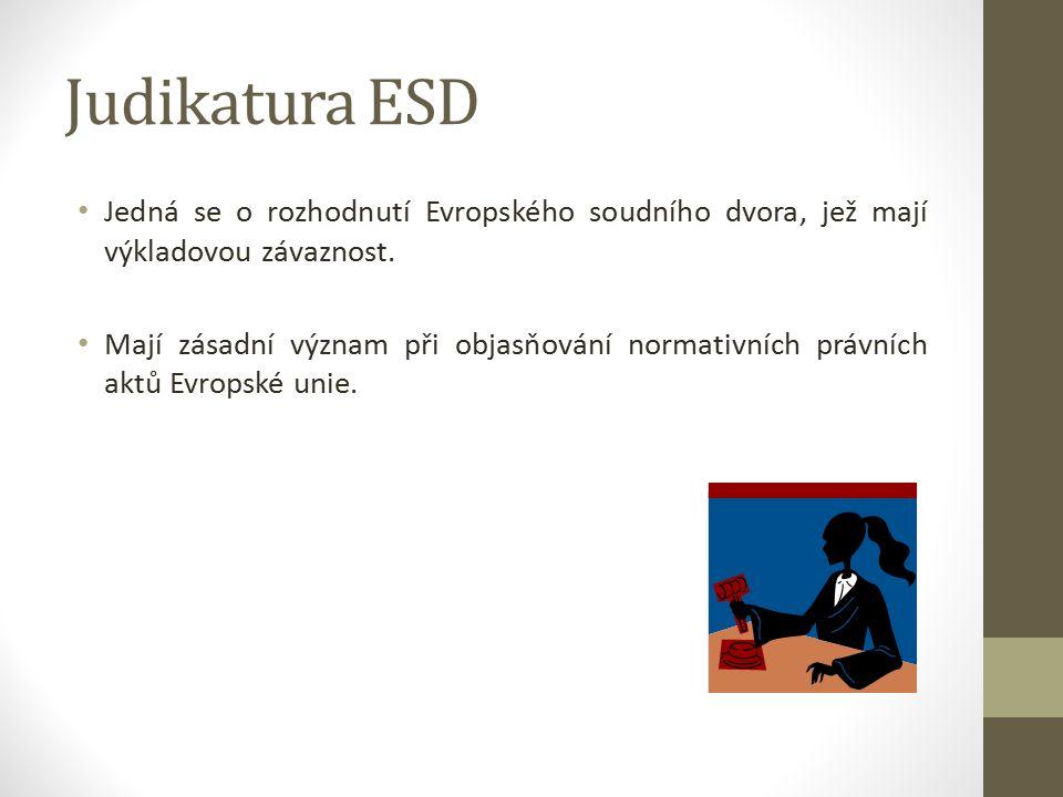 Judikatura ESD Jedná se o rozhodnutí Evropského soudního dvora, jež mají výkladovou závaznost.