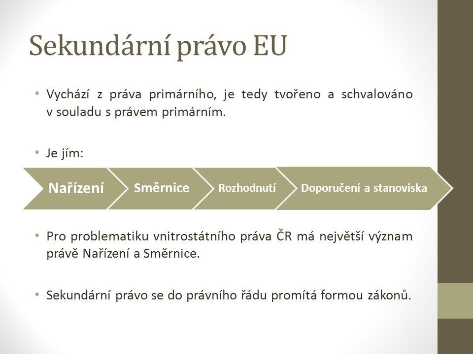 Sekundární právo EU Vychází z práva primárního, je tedy tvořeno a schvalováno v souladu s právem primárním.