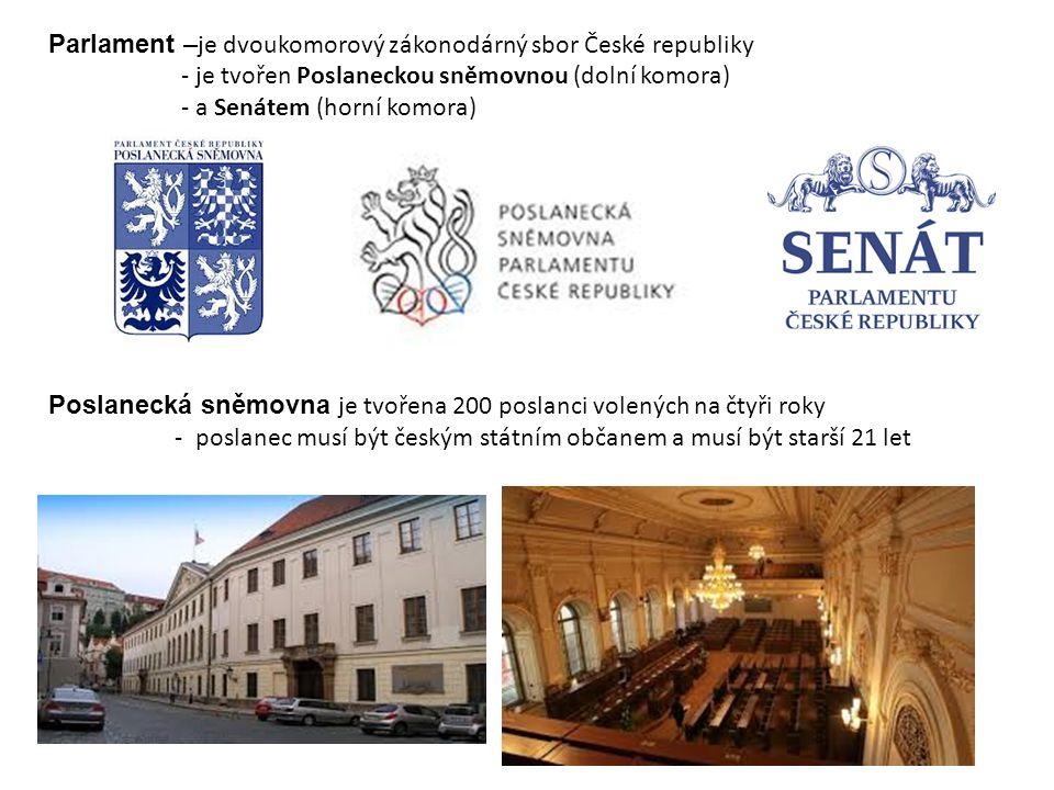 Parlament – je dvoukomorový zákonodárný sbor České republiky - je tvořen Poslaneckou sněmovnou (dolní komora) - a Senátem (horní komora) Poslanecká sn