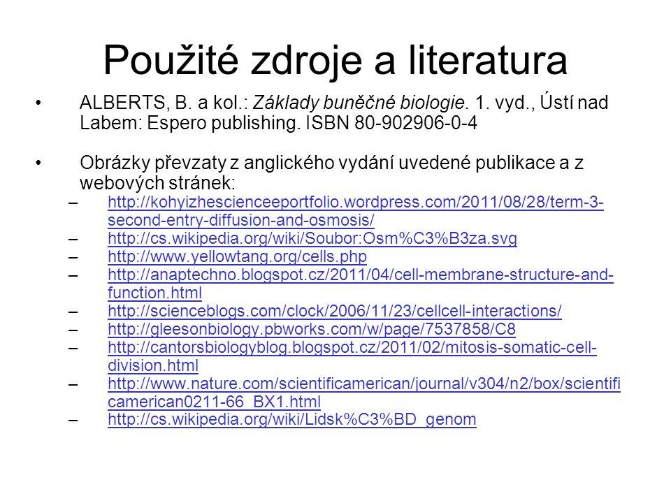 Použité zdroje a literatura ALBERTS, B. a kol.: Základy buněčné biologie.